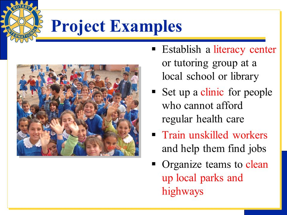 Project Examples Establish a literacy center or tutoring group at a local school or library.