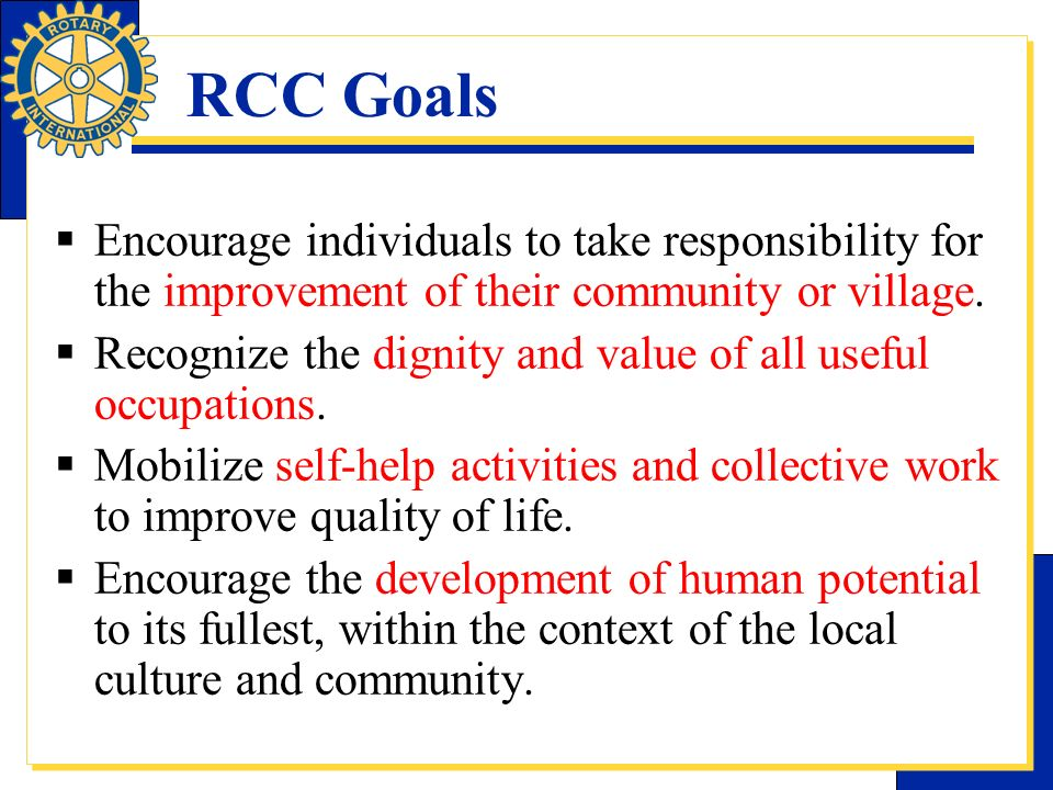 RCC Goals Encourage individuals to take responsibility for the improvement of their community or village.
