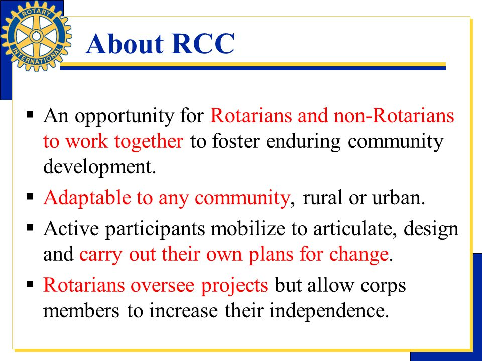 About RCC An opportunity for Rotarians and non-Rotarians to work together to foster enduring community development.