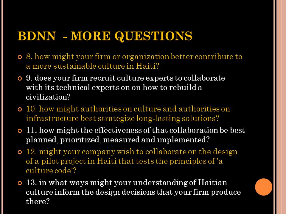 BDNN - MORE QUESTIONS 8. how might your firm or organization better contribute to a more sustainable culture in Haiti