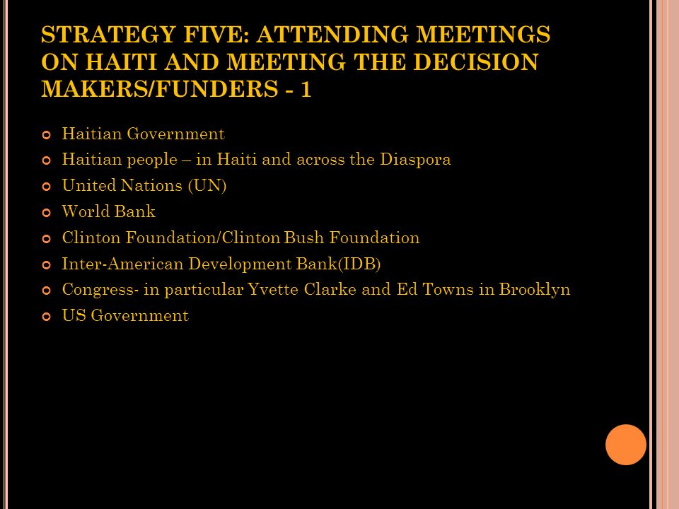 STRATEGY FIVE: ATTENDING MEETINGS ON HAITI AND MEETING THE DECISION MAKERS/FUNDERS - 1
