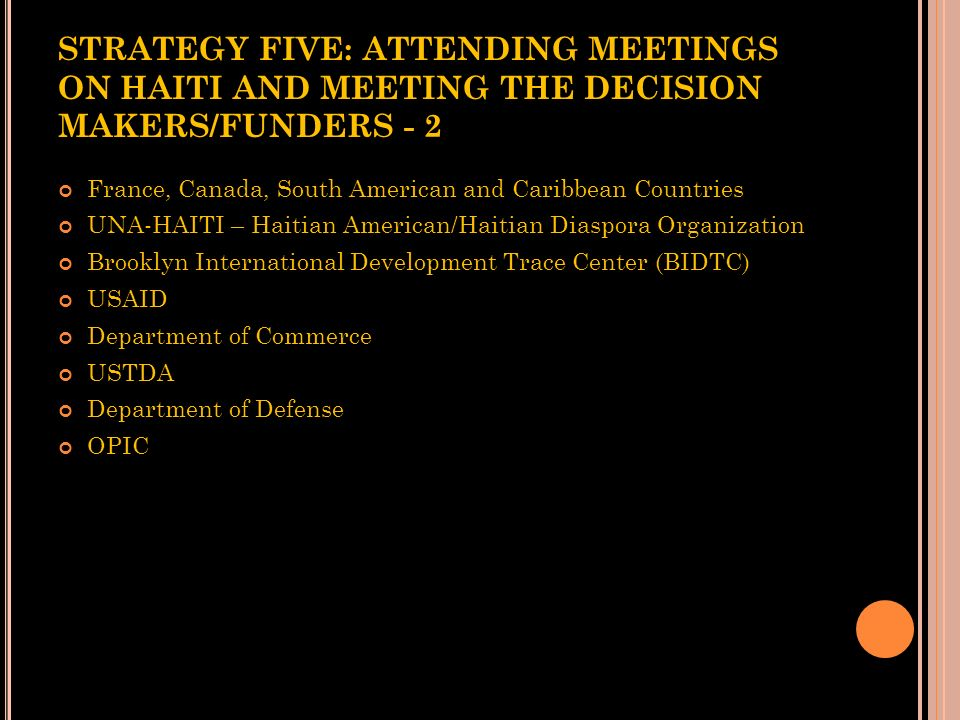 STRATEGY FIVE: ATTENDING MEETINGS ON HAITI AND MEETING THE DECISION MAKERS/FUNDERS - 2