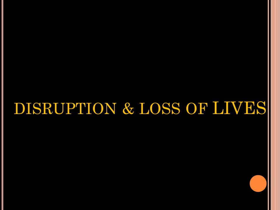 DISRUPTION & LOSS OF LIVES