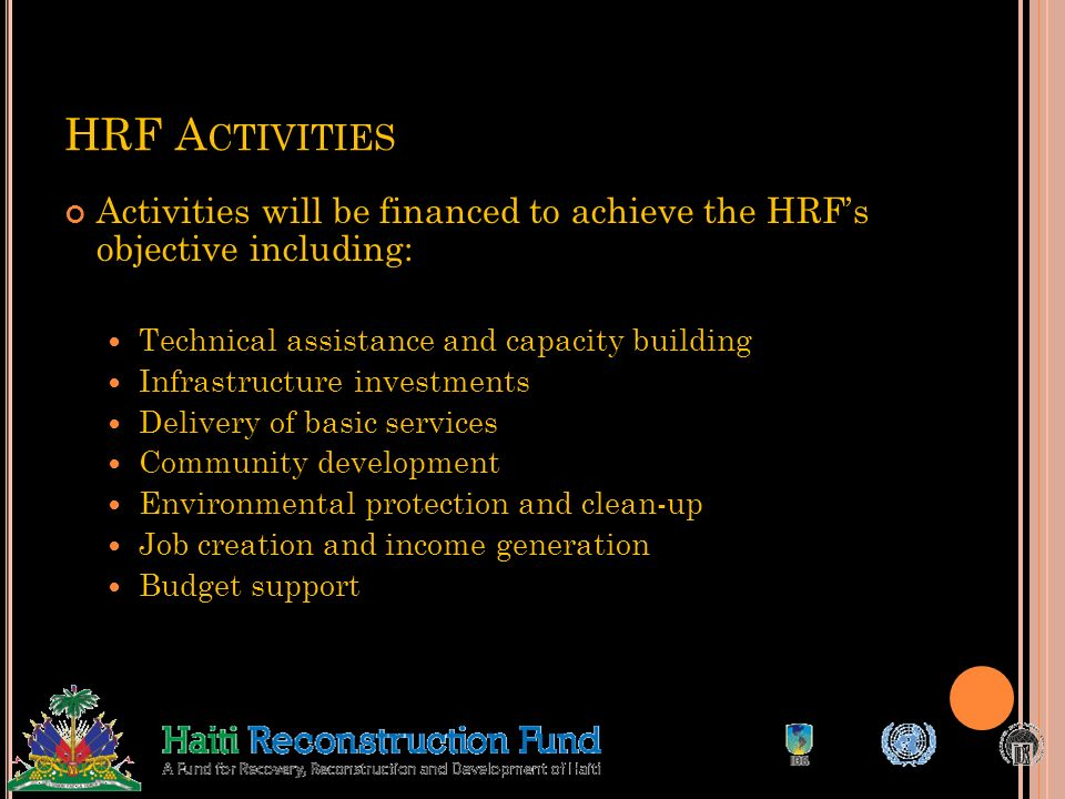 HRF Activities Activities will be financed to achieve the HRF's objective including: Technical assistance and capacity building.