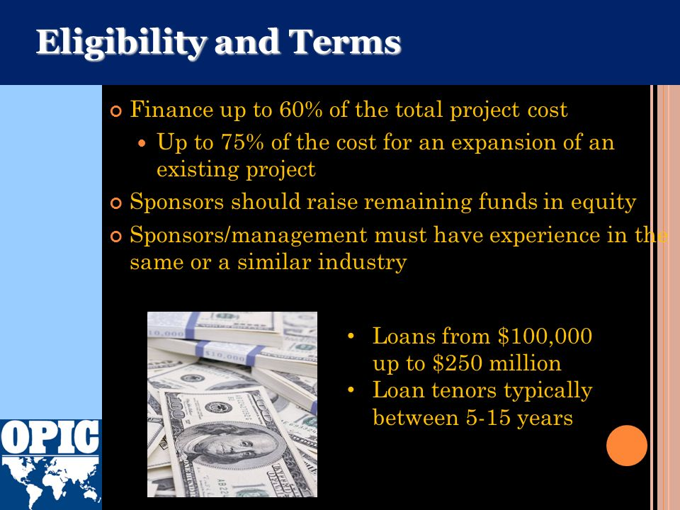 Eligibility and Terms Finance up to 60% of the total project cost