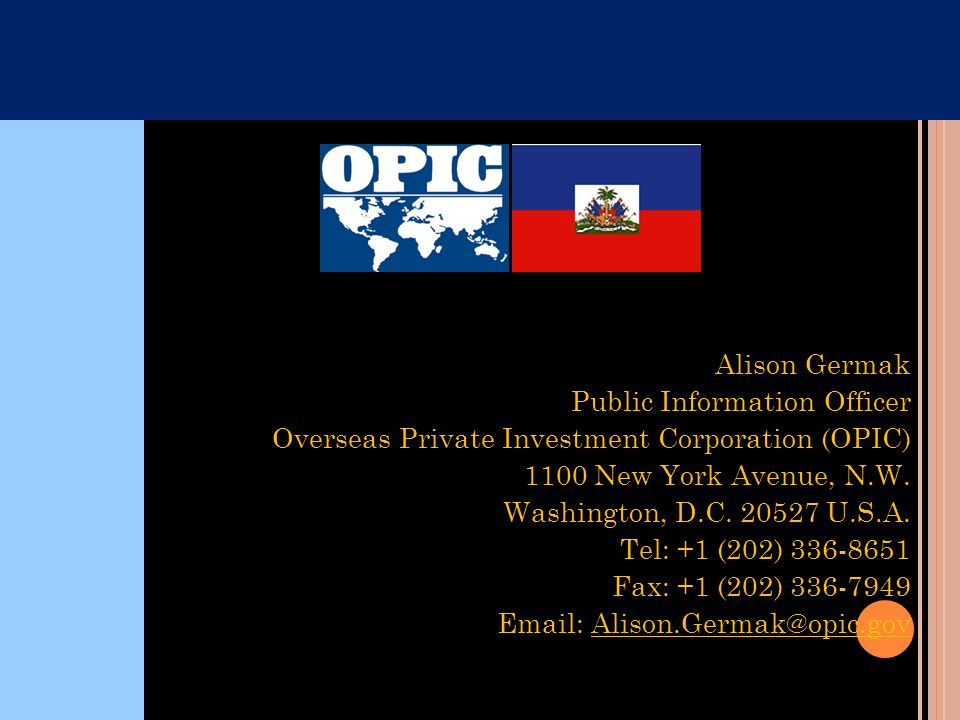 Alison Germak Public Information Officer. Overseas Private Investment Corporation (OPIC) 1100 New York Avenue, N.W.