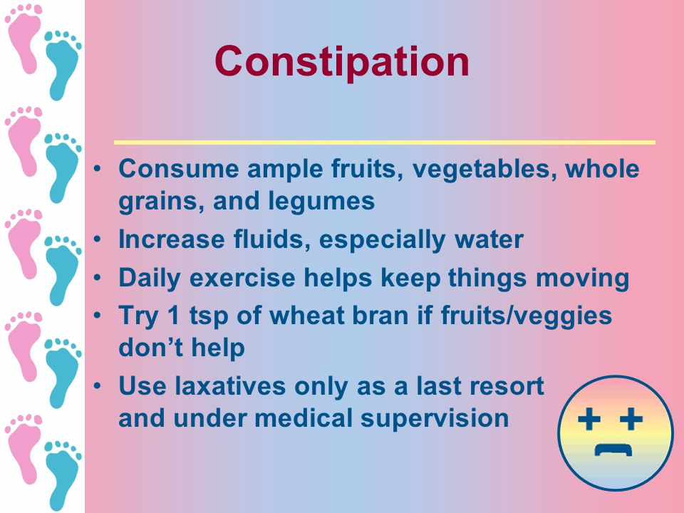 Constipation Consume ample fruits, vegetables, whole grains, and legumes. Increase fluids, especially water.