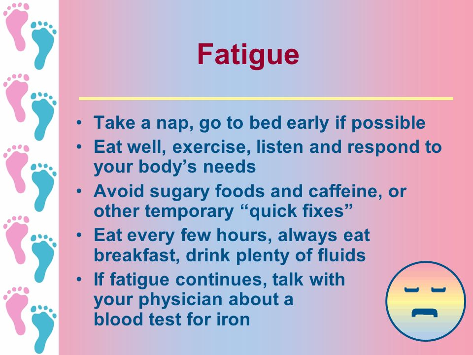 Fatigue Take a nap, go to bed early if possible