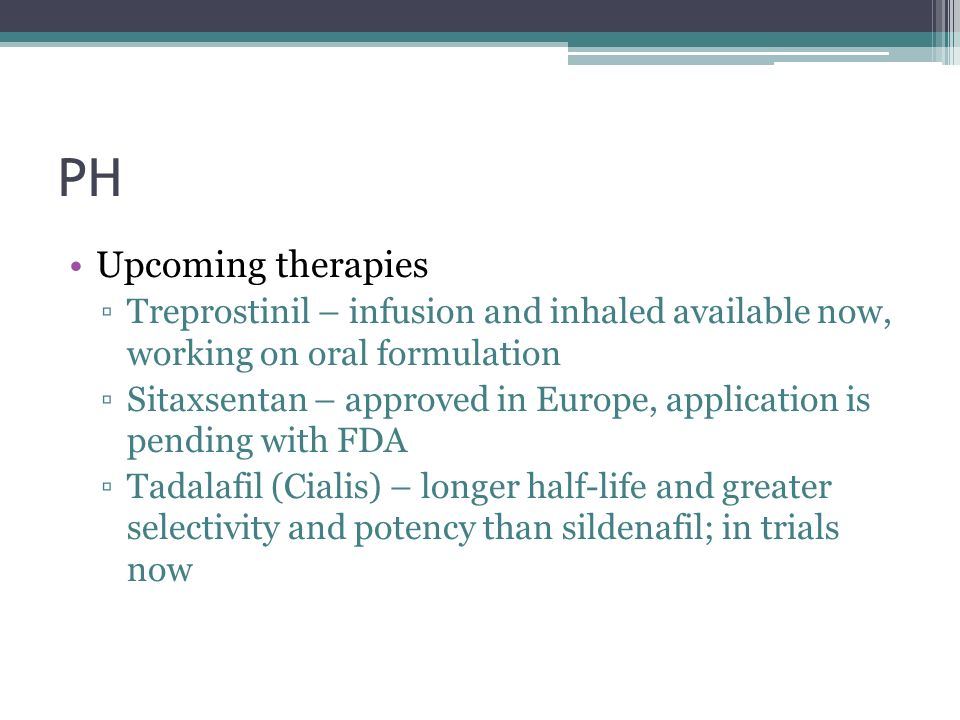 PH Upcoming therapies. Treprostinil – infusion and inhaled available now, working on oral formulation.