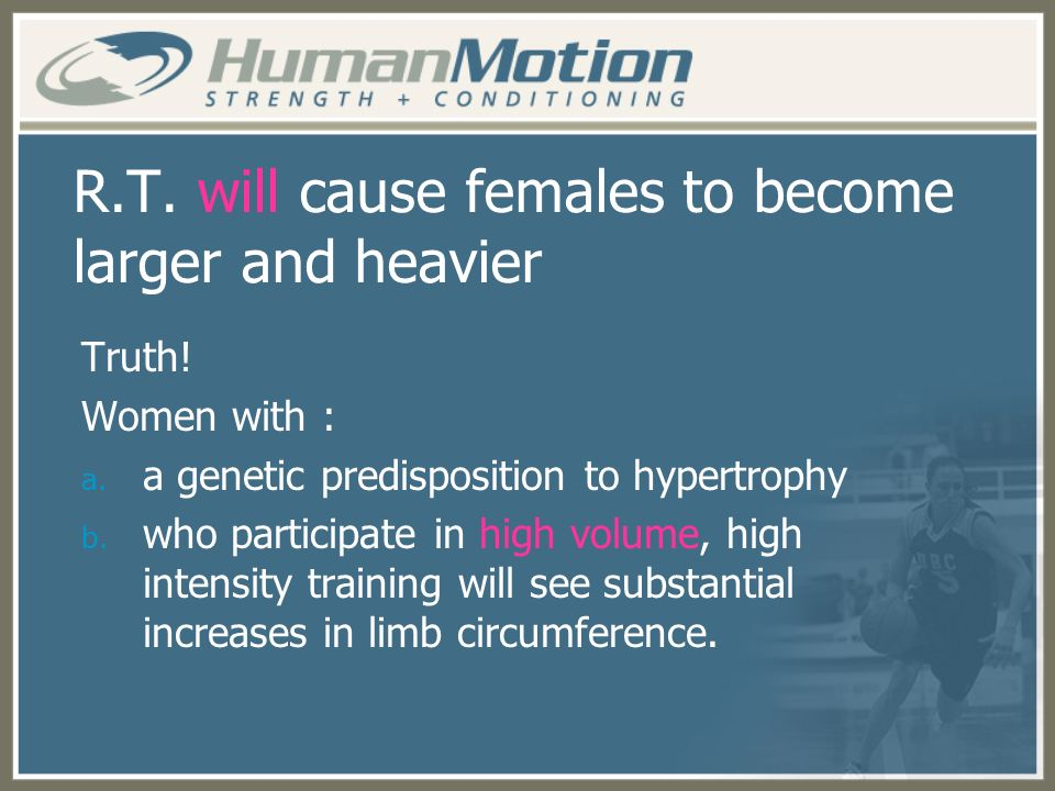 R.T. will cause females to become larger and heavier