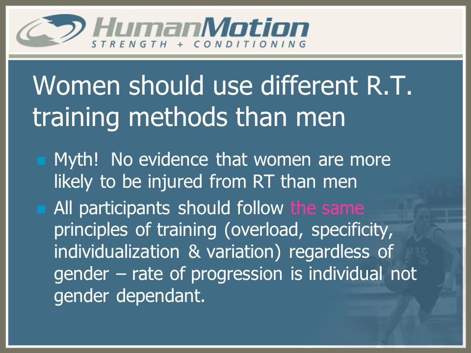 Women should use different R.T. training methods than men