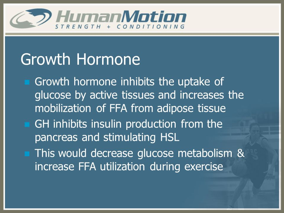 Growth Hormone Growth hormone inhibits the uptake of glucose by active tissues and increases the mobilization of FFA from adipose tissue.