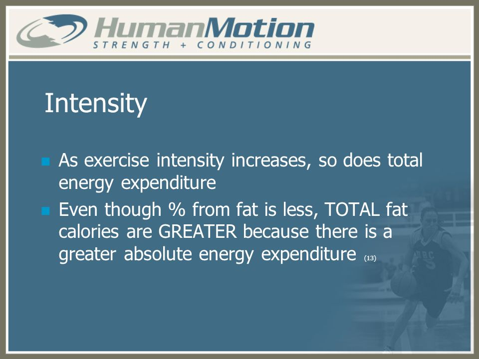 Intensity As exercise intensity increases, so does total energy expenditure.
