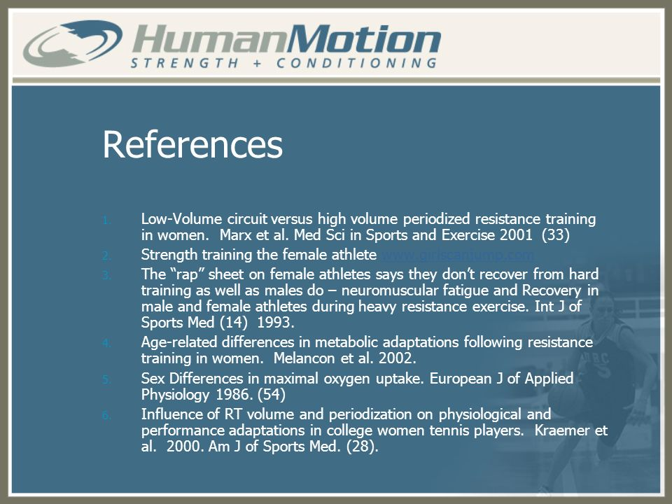 References Low-Volume circuit versus high volume periodized resistance training in women. Marx et al. Med Sci in Sports and Exercise 2001 (33)