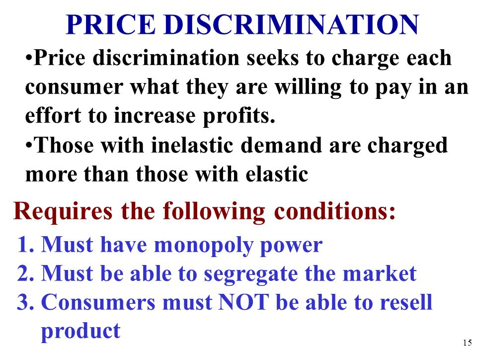 PRICE DISCRIMINATION Requires the following conditions: