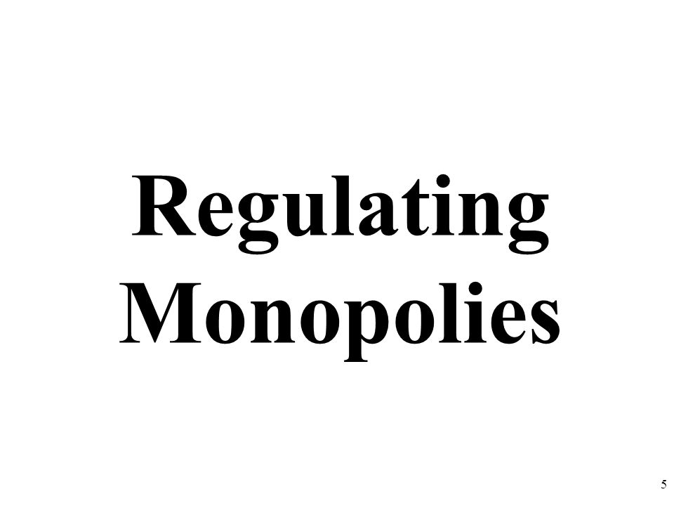 Regulating Monopolies