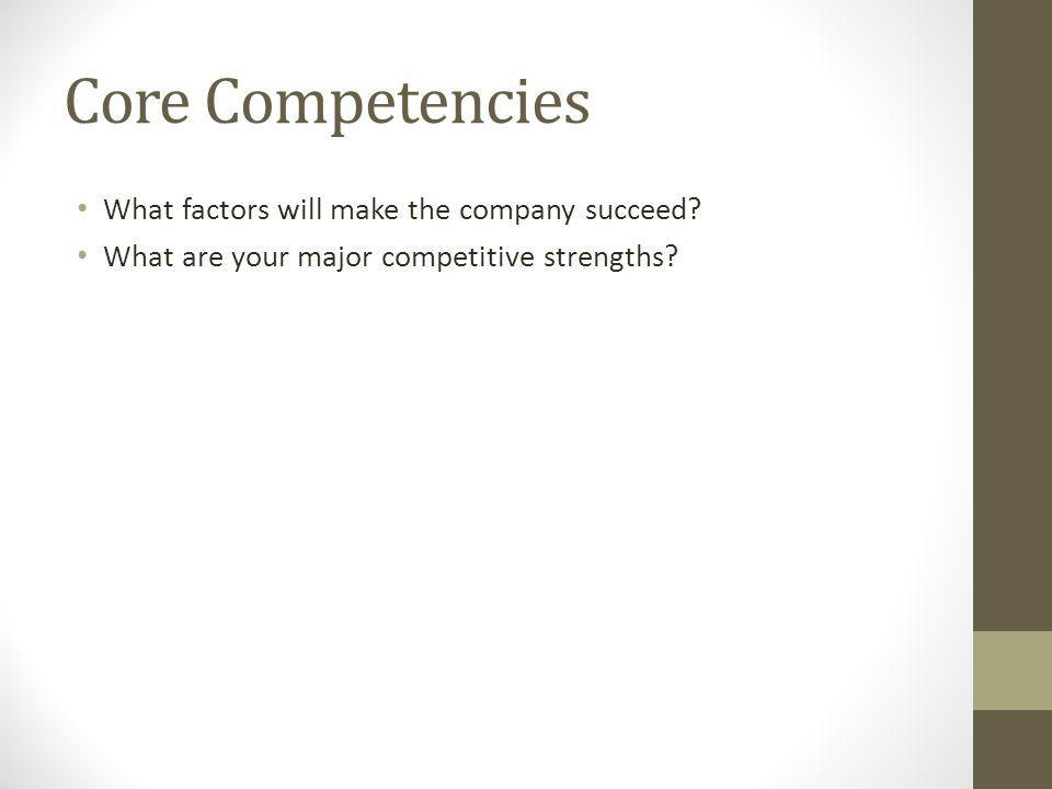Core Competencies What factors will make the company succeed