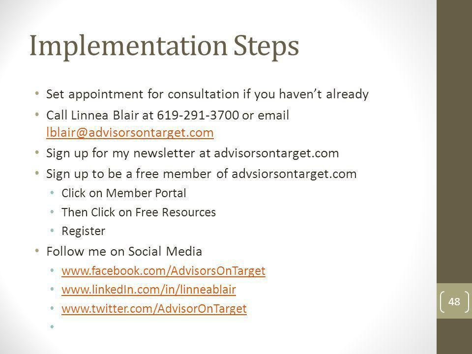 Implementation Steps Set appointment for consultation if you haven't already. Call Linnea Blair at 619-291-3700 or email lblair@advisorsontarget.com.