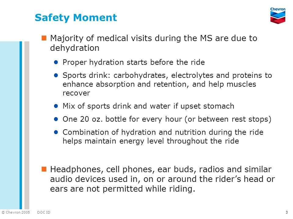 Safety Moment Majority of medical visits during the MS are due to dehydration. Proper hydration starts before the ride.