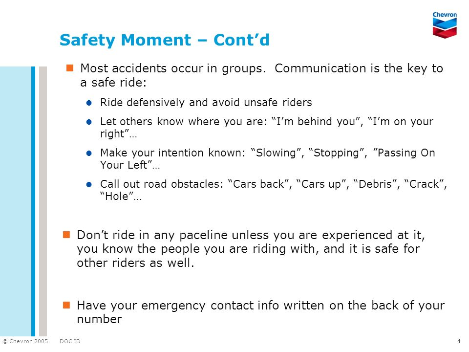 Safety Moment – Cont'd Most accidents occur in groups. Communication is the key to a safe ride: Ride defensively and avoid unsafe riders.