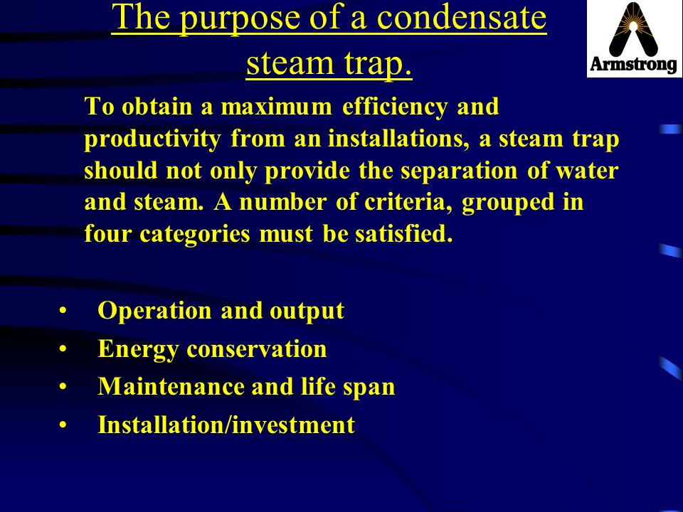 The purpose of a condensate steam trap.