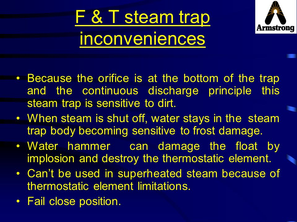 F & T steam trap inconveniences