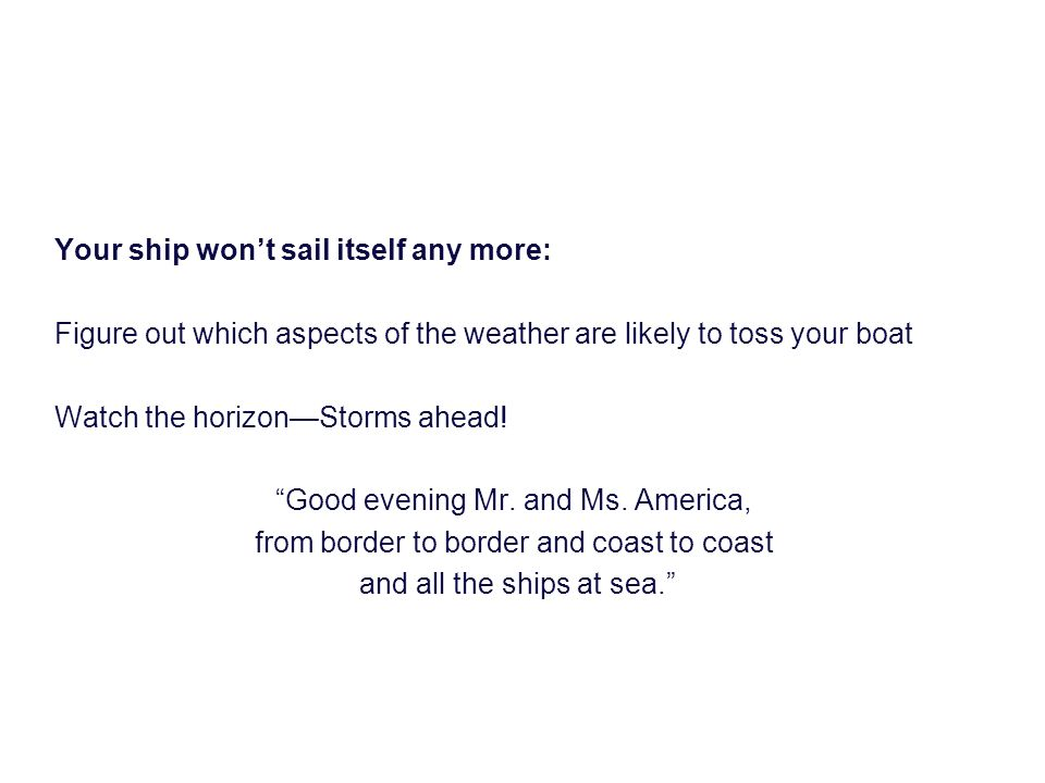 Your ship won't sail itself any more: Figure out which aspects of the weather are likely to toss your boat Watch the horizon—Storms ahead.