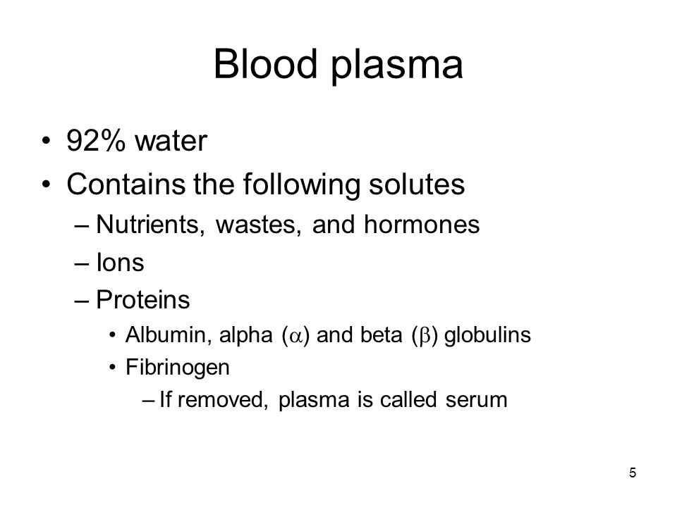Blood plasma 92% water Contains the following solutes