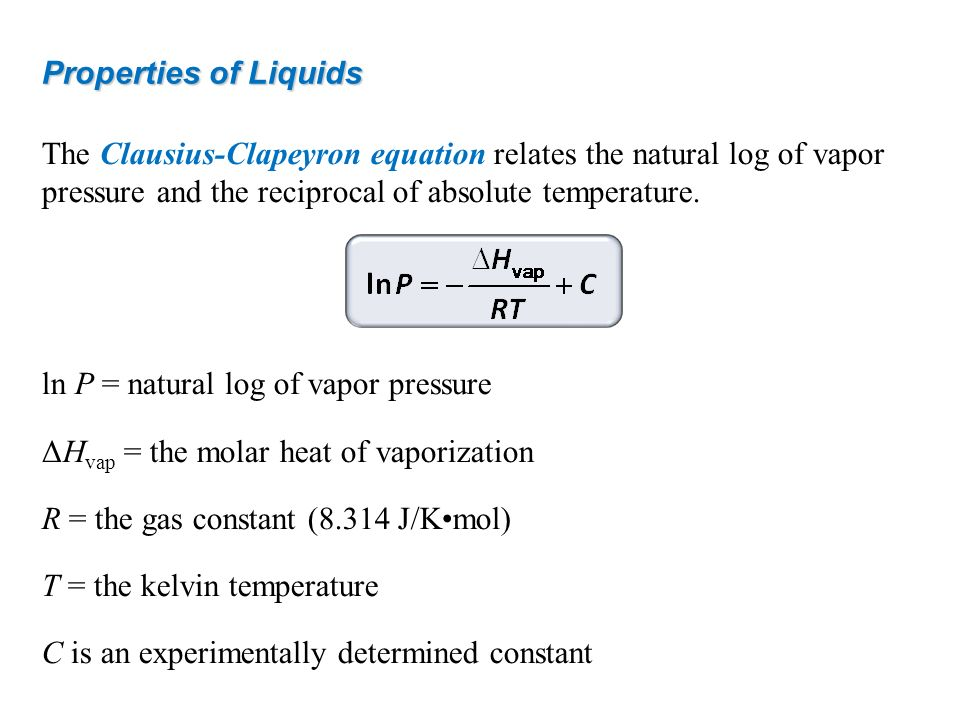 Properties of Liquids The Clausius-Clapeyron equation relates the natural log of vapor pressure and the reciprocal of absolute temperature.
