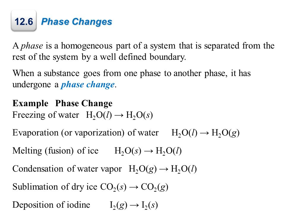 Phase Changes 12.6. A phase is a homogeneous part of a system that is separated from the rest of the system by a well defined boundary.