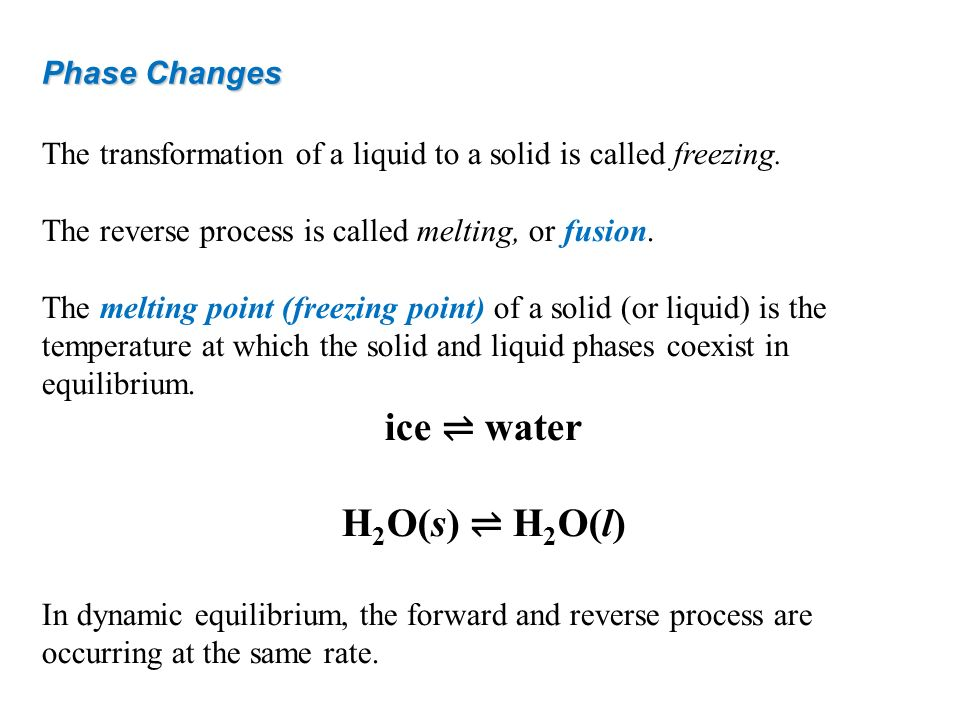 ice ⇌ water H2O(s) ⇌ H2O(l)