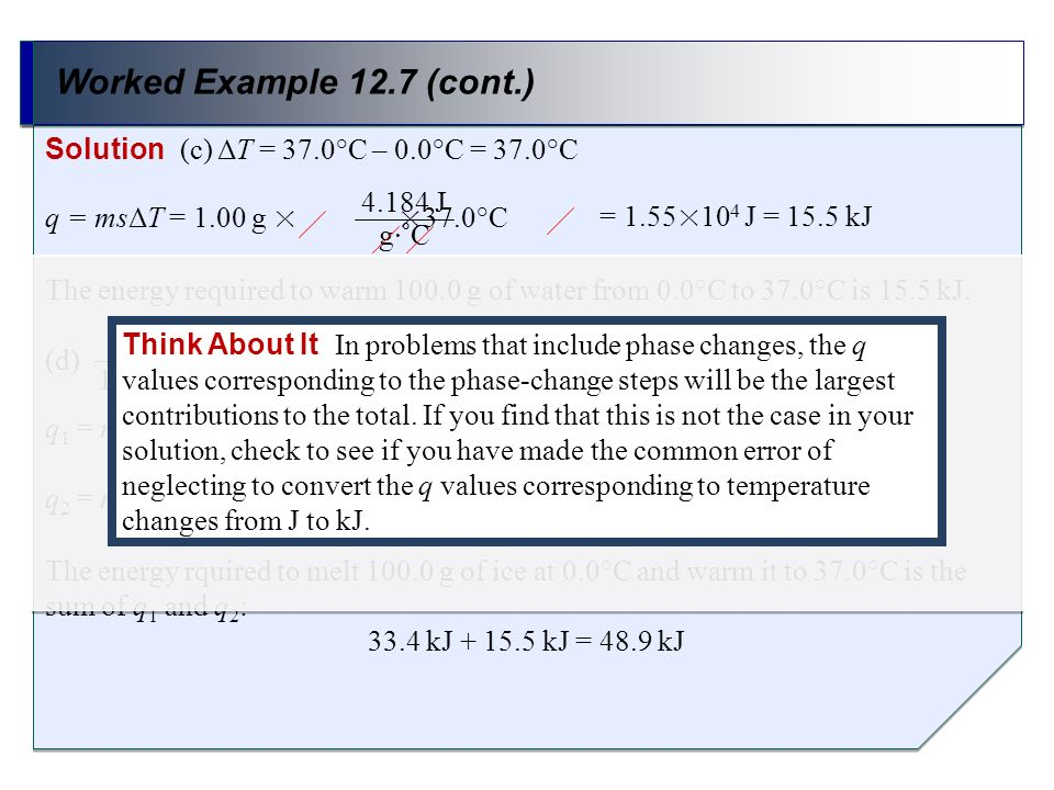 Worked Example 12.7 (cont.) Solution (c) ΔT = 37.0°C – 0.0°C = 37.0°C