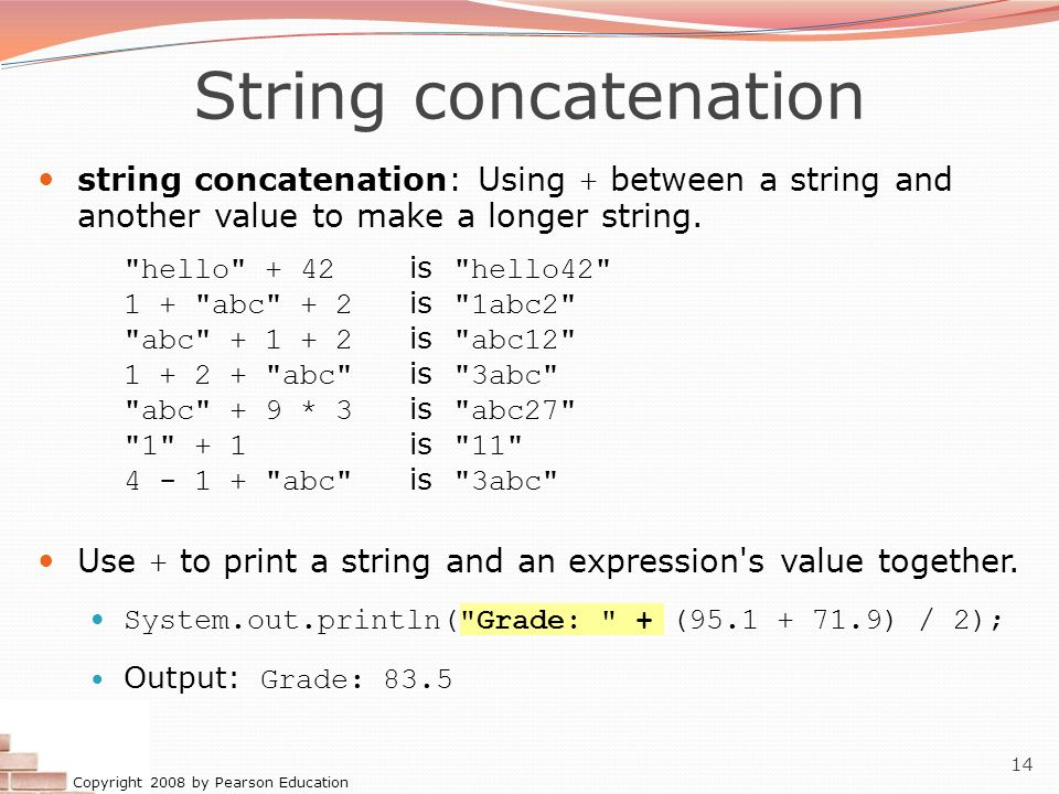 String concatenation string concatenation: Using + between a string and another value to make a longer string.