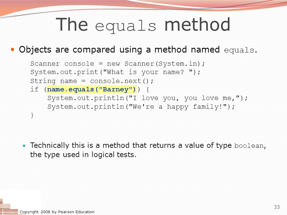 The equals method Objects are compared using a method named equals.