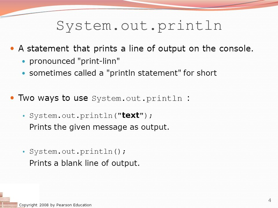 System.out.println A statement that prints a line of output on the console. pronounced print-linn