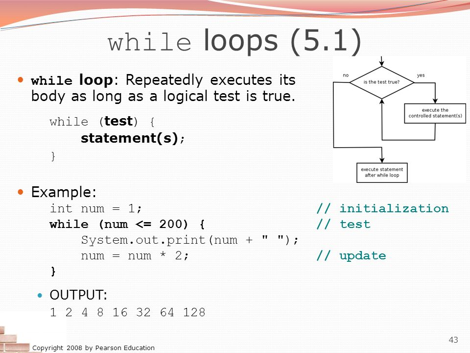 while loops (5.1) while loop: Repeatedly executes its body as long as a logical test is true. while (test) {