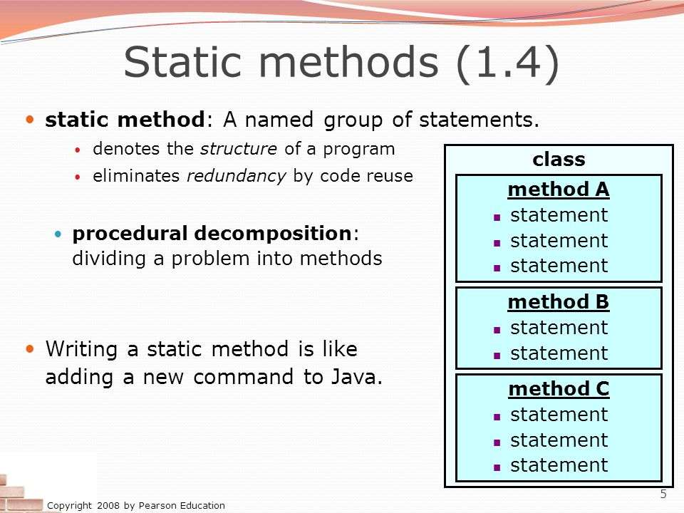 Static methods (1.4) static method: A named group of statements.