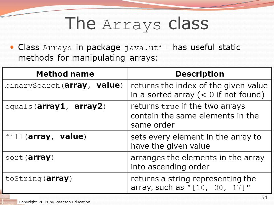 The Arrays class Class Arrays in package java.util has useful static methods for manipulating arrays: