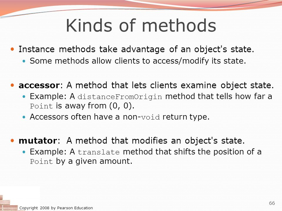 Kinds of methods Instance methods take advantage of an object s state.