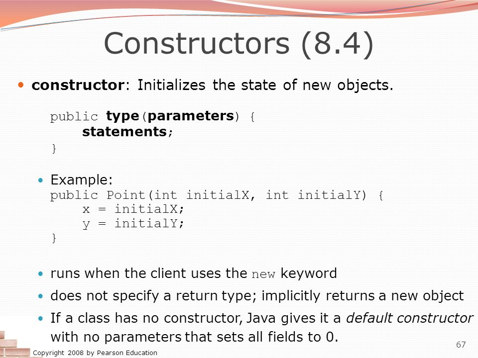 Constructors (8.4) constructor: Initializes the state of new objects.