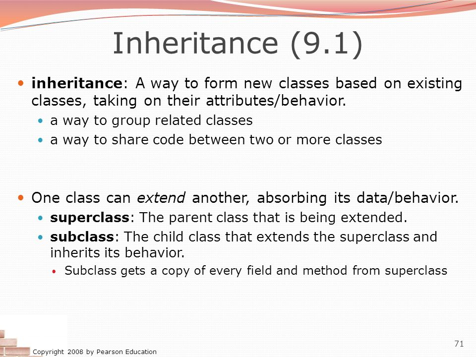 Inheritance (9.1) inheritance: A way to form new classes based on existing classes, taking on their attributes/behavior.