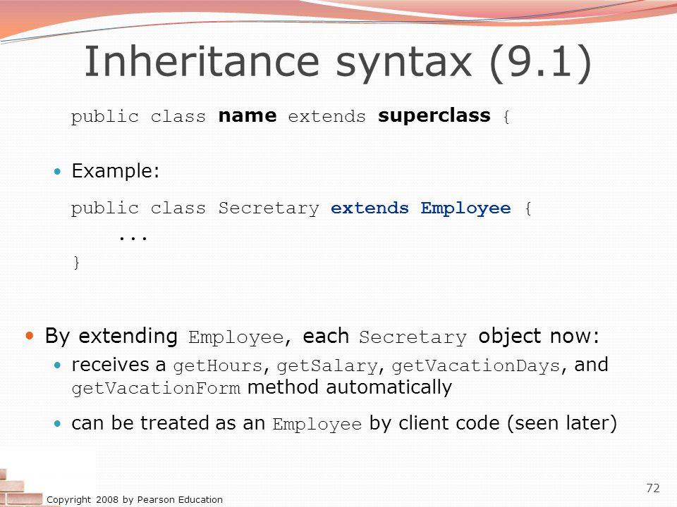 Inheritance syntax (9.1) public class name extends superclass { Example: public class Secretary extends Employee {