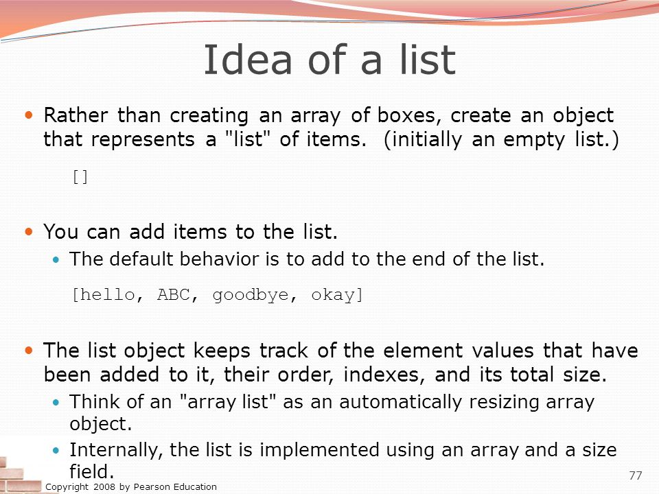 Idea of a list Rather than creating an array of boxes, create an object that represents a list of items. (initially an empty list.)