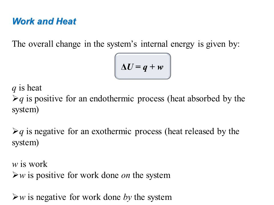 Work and Heat The overall change in the system's internal energy is given by: q is heat.