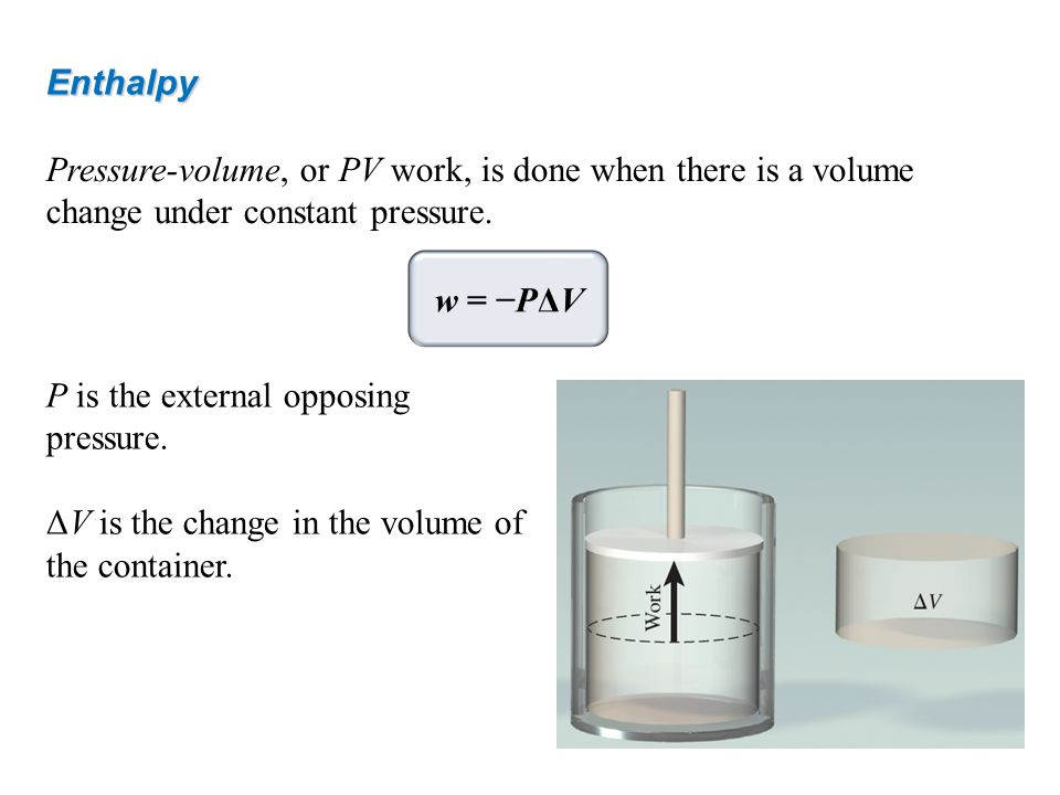 Enthalpy Pressure-volume, or PV work, is done when there is a volume change under constant pressure.