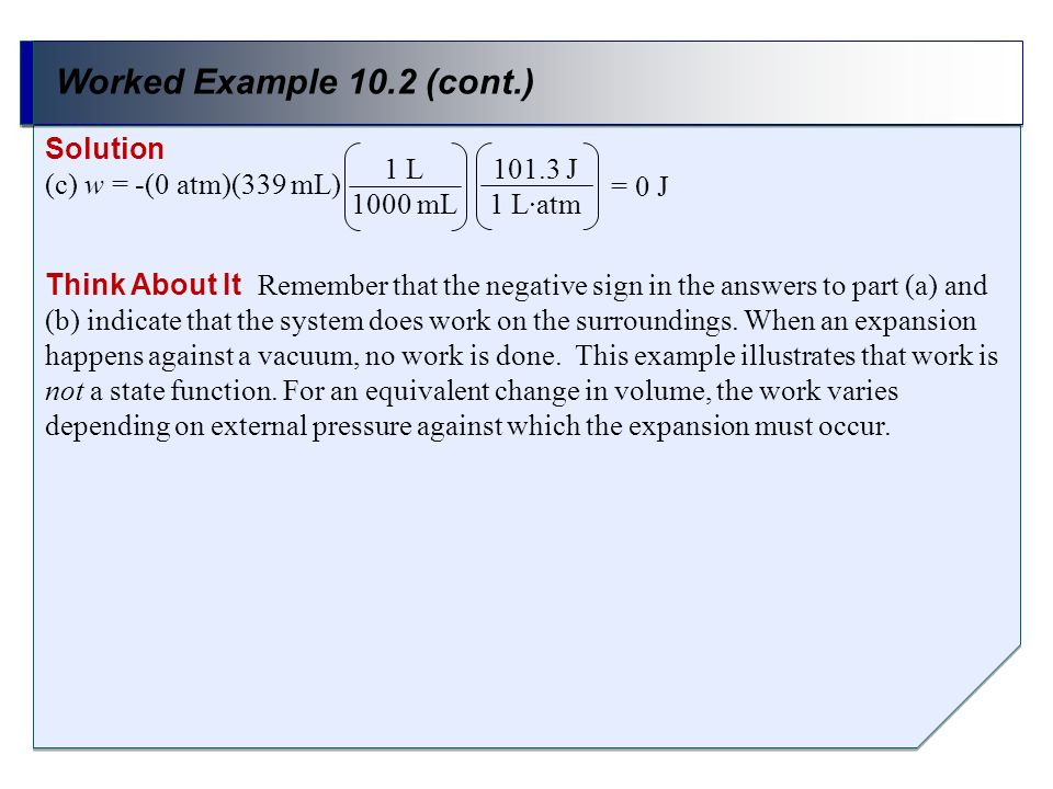 Worked Example 10.2 (cont.) Solution (c) w = -(0 atm)(339 mL) 1 L