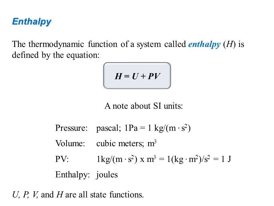 Enthalpy The thermodynamic function of a system called enthalpy (H) is defined by the equation: H = U + PV.