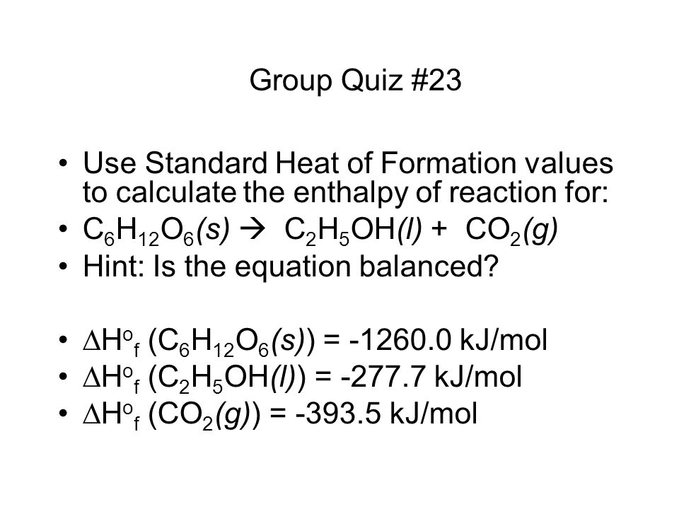 C6H12O6(s)  C2H5OH(l) + CO2(g) Hint: Is the equation balanced