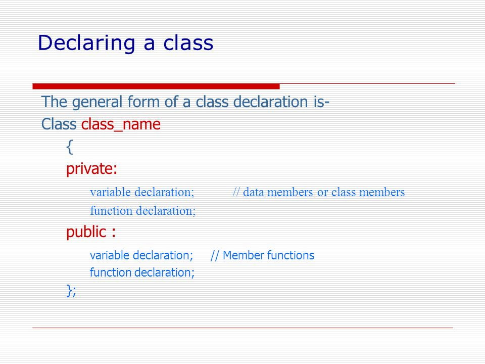 Declaring a class The general form of a class declaration is-