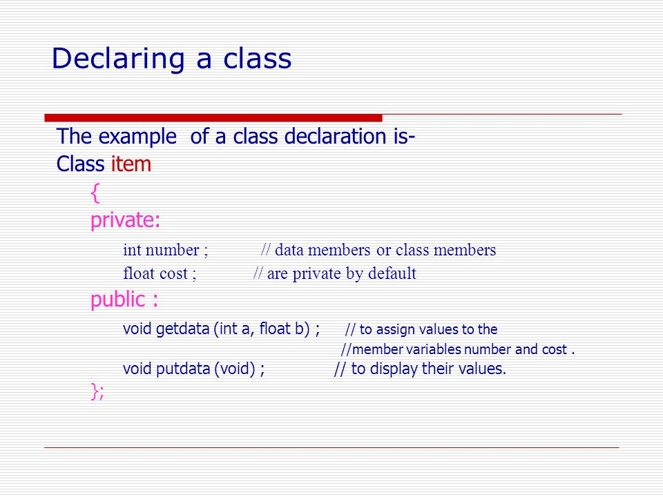Declaring a class The example of a class declaration is- Class item {